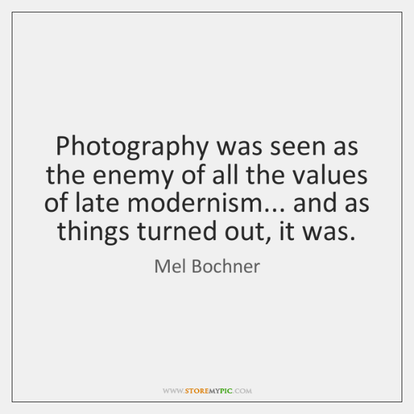 Photography was seen as the enemy of all the values of late ...