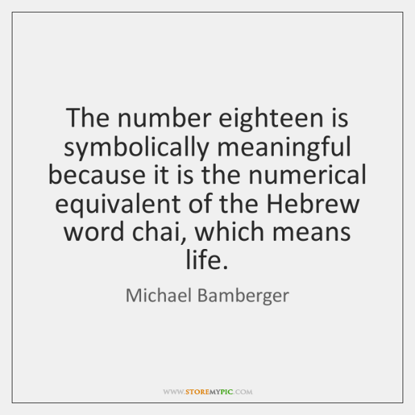 The number eighteen is symbolically meaningful because it is the numerical equivalent ...
