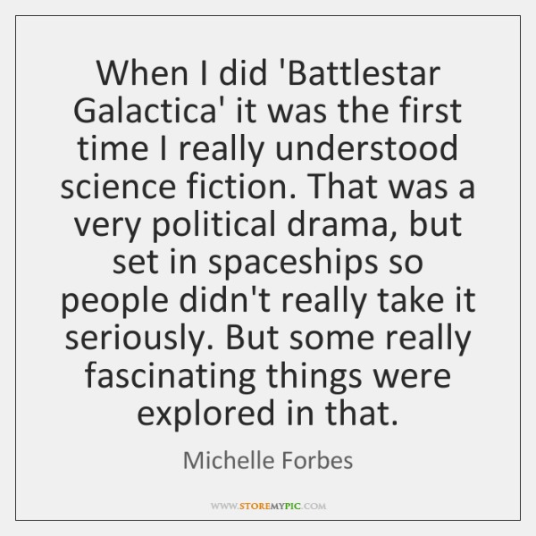 When I did 'Battlestar Galactica' it was the first time I really ...