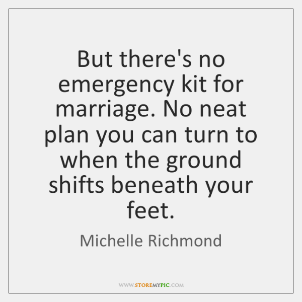 But there's no emergency kit for marriage. No neat plan you can ...
