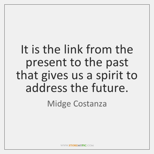 It is the link from the present to the past that gives ...