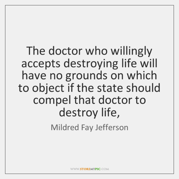 The doctor who willingly accepts destroying life will have no grounds on ...