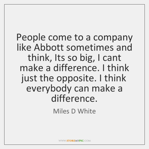People come to a company like Abbott sometimes and think, Its so ...