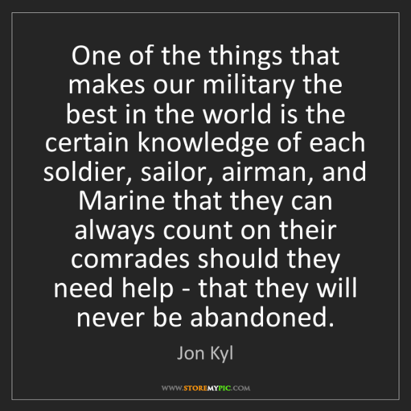 Jon Kyl: One of the things that makes our military the best in...