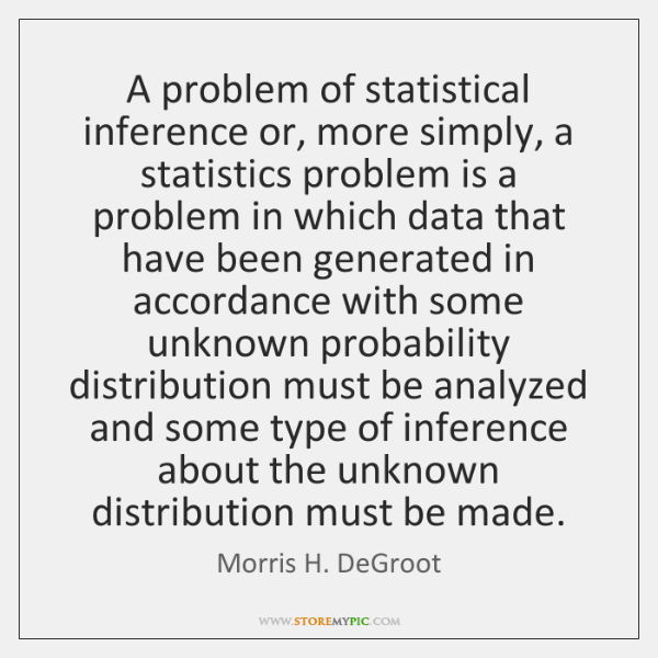 A problem of statistical inference or, more simply, a statistics problem is ...