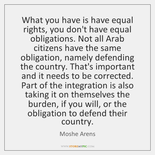 What you have is have equal rights, you don't have equal obligations. ...
