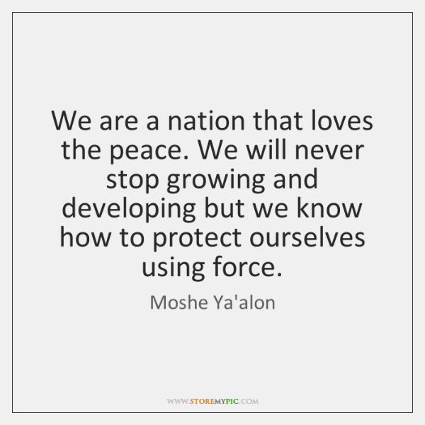 We are a nation that loves the peace. We will never stop ...