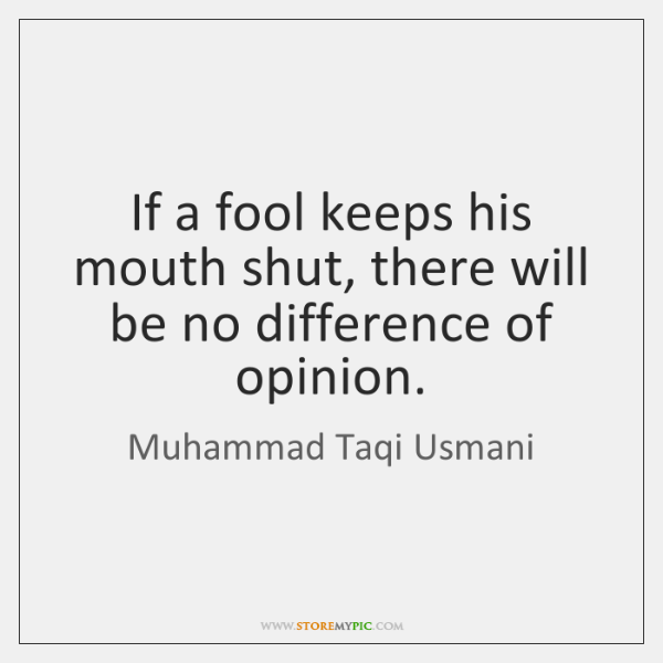 If a fool keeps his mouth shut, there will be no difference ...