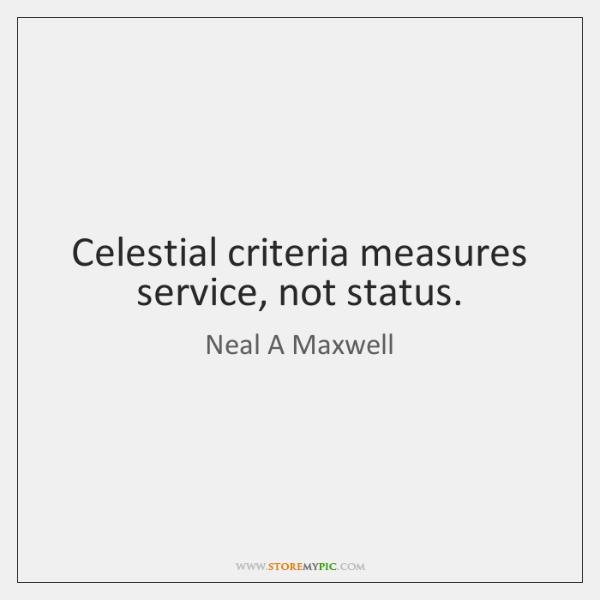 Celestial criteria measures service, not status.