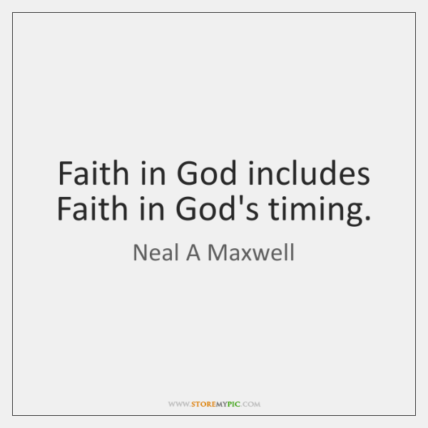 Faith in God includes Faith in God's timing.