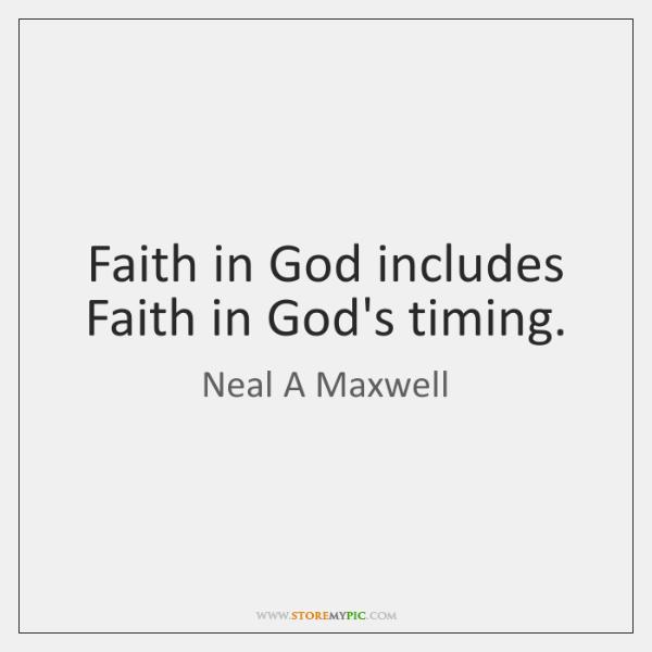 Faith in God includes Faith in God's timing.
