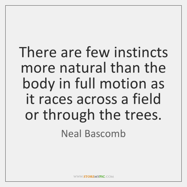 There are few instincts more natural than the body in full motion ...