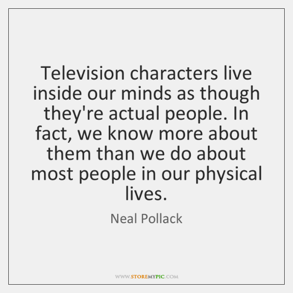 Television characters live inside our minds as though they're actual people. In ...