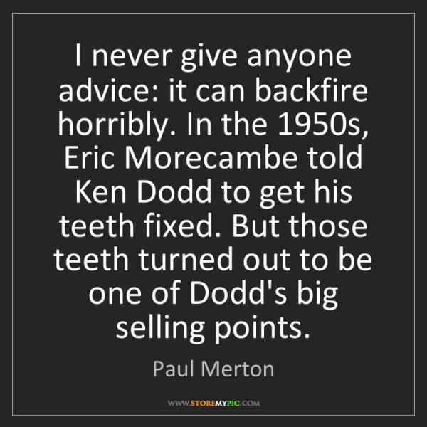 Paul Merton: I never give anyone advice: it can backfire horribly....