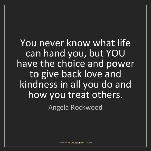 Angela Rockwood: You never know what life can hand you, but YOU have the...