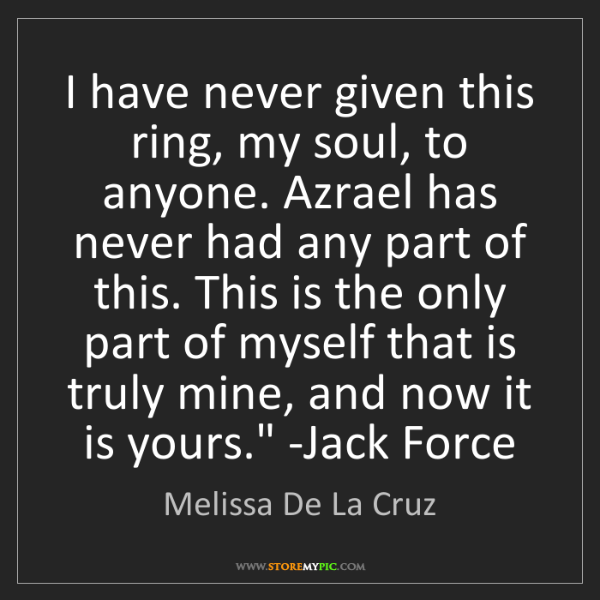Melissa De La Cruz: 'I have never given this ring, my soul, to anyone. Azrael...