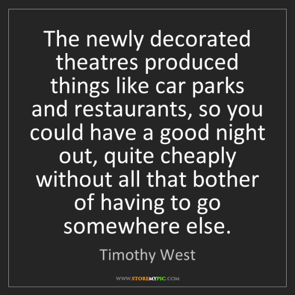 Timothy West: The newly decorated theatres produced things like car...