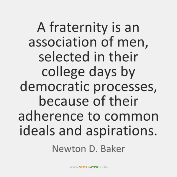 A fraternity is an association of men, selected in their college days ...