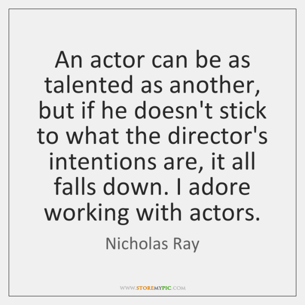 An actor can be as talented as another, but if he doesn't ...
