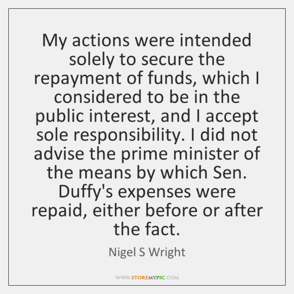 My actions were intended solely to secure the repayment of funds, which ...
