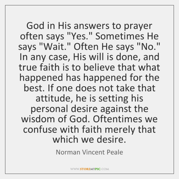 "God in His answers to prayer often says ""Yes."" Sometimes He says ""..."