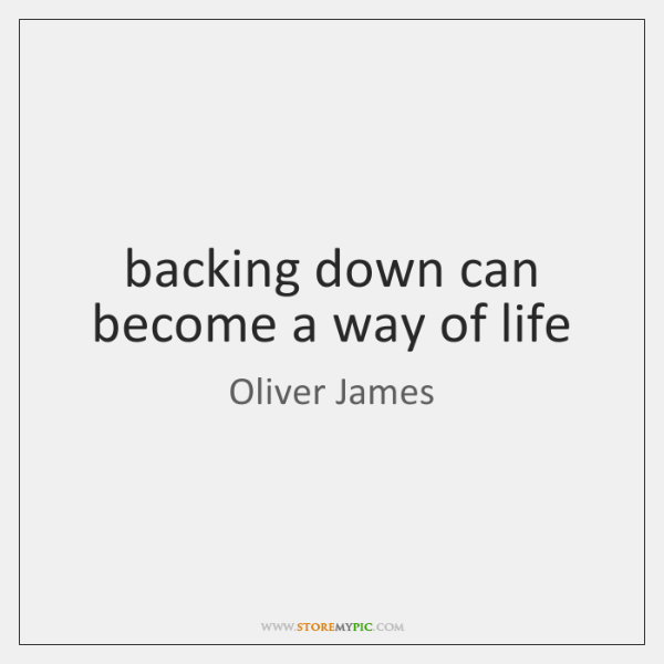 backing down can become a way of life