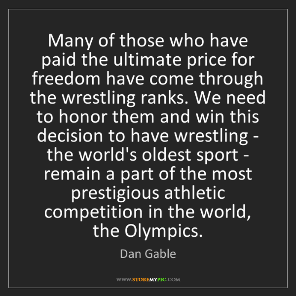 Dan Gable: Many of those who have paid the ultimate price for freedom...