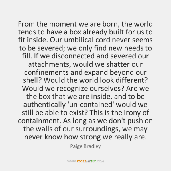 From the moment we are born, the world tends to have a ...
