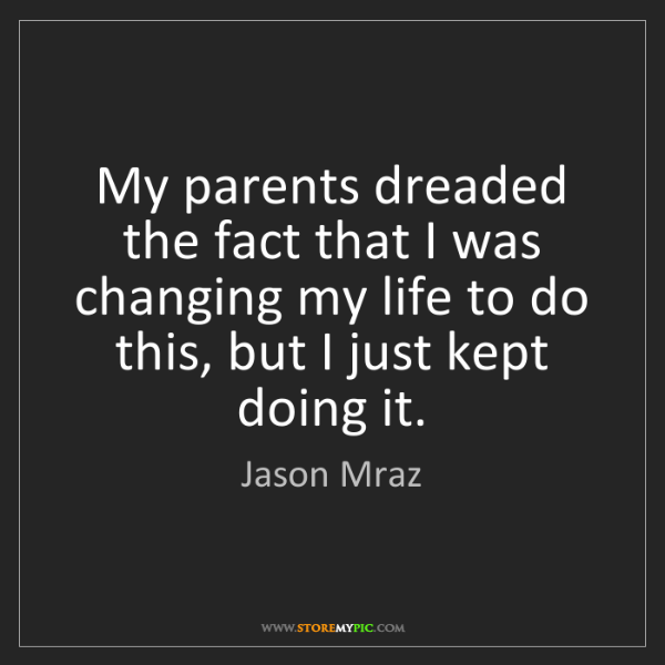 Jason Mraz: My parents dreaded the fact that I was changing my life...