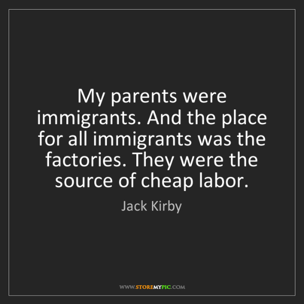 Jack Kirby: My parents were immigrants. And the place for all immigrants...