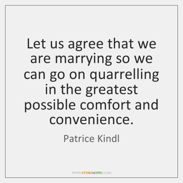Let us agree that we are marrying so we can go on ...
