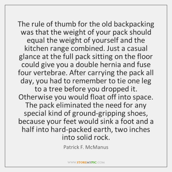 The rule of thumb for the old backpacking was that the weight ...