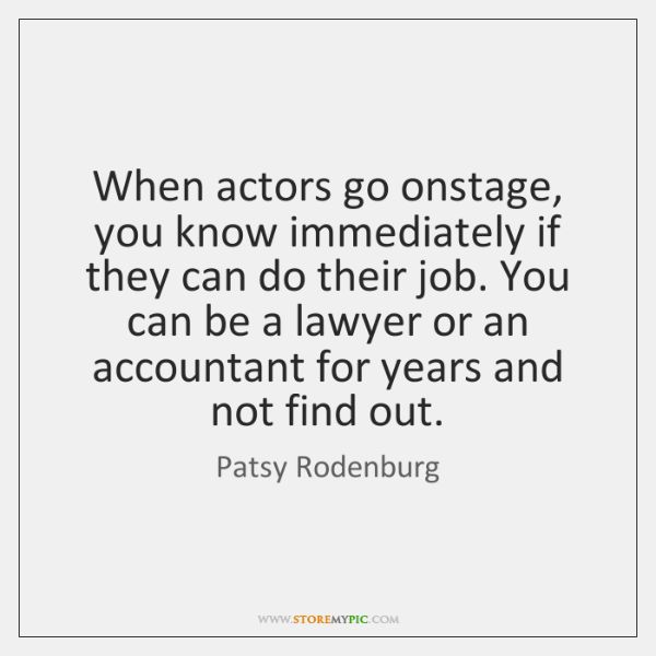 When actors go onstage, you know immediately if they can do their ...