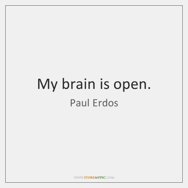 My brain is open.