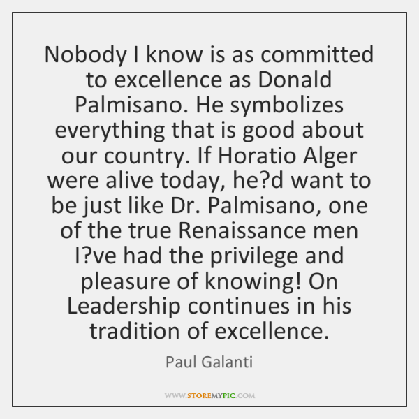 Nobody I know is as committed to excellence as Donald Palmisano. He ...