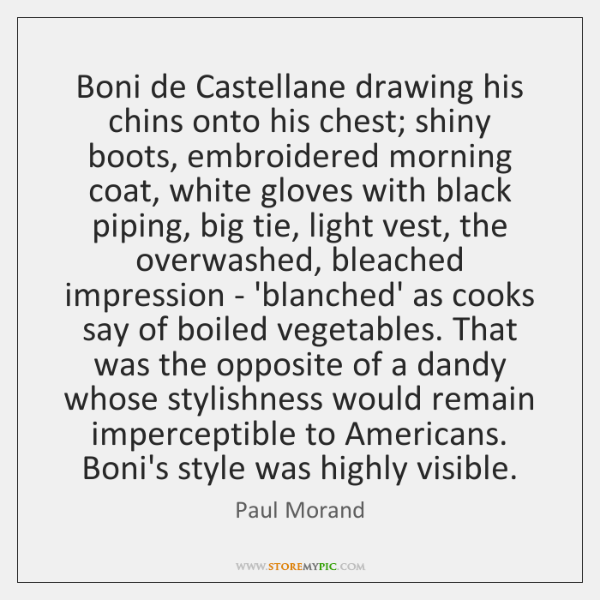 Boni de Castellane drawing his chins onto his chest; shiny boots, embroidered ...