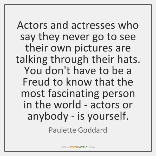 Actors and actresses who say they never go to see their own ...