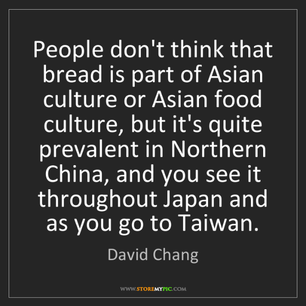David Chang: People don't think that bread is part of Asian culture...