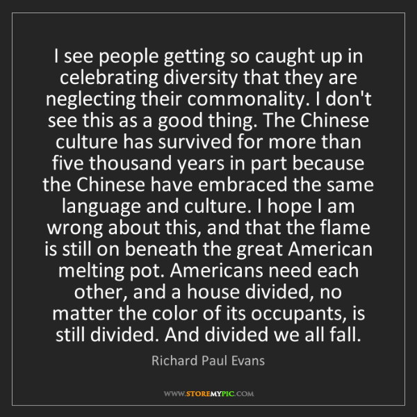 Richard Paul Evans: I see people getting so caught up in celebrating diversity...