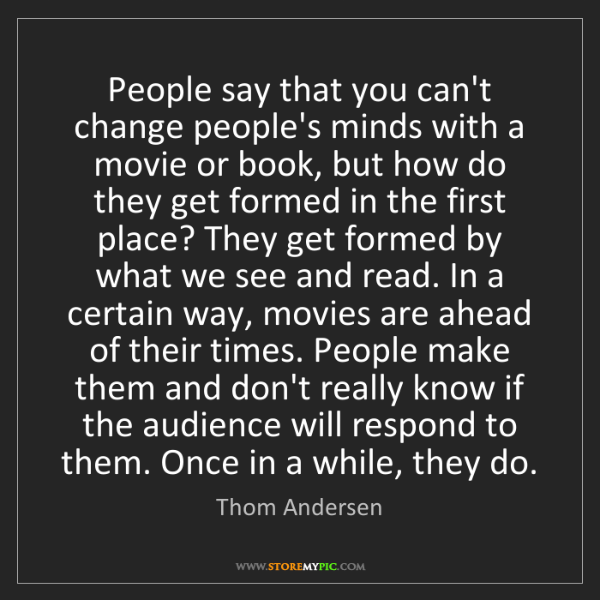 Thom Andersen: People say that you can't change people's minds with...
