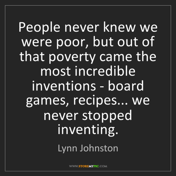 Lynn Johnston: People never knew we were poor, but out of that poverty...