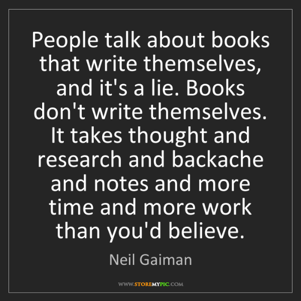 Neil Gaiman: People talk about books that write themselves, and it's...