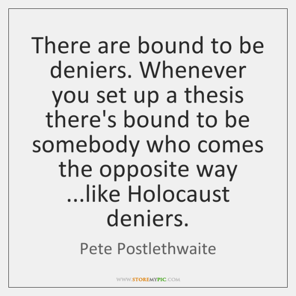 There are bound to be deniers. Whenever you set up a thesis ...