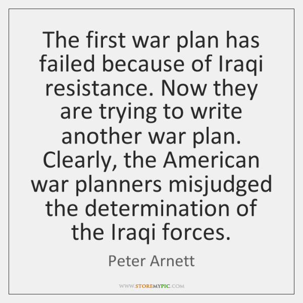 The first war plan has failed because of Iraqi resistance. Now they ...