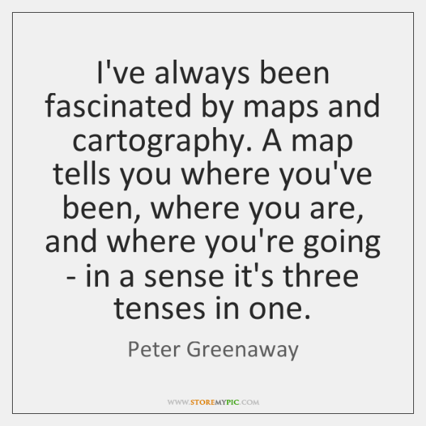 I've always been fascinated by maps and cartography. A map tells you ...