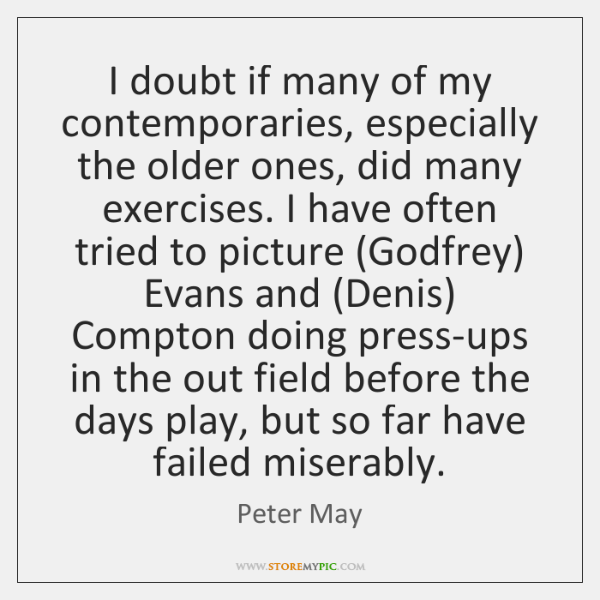 I doubt if many of my contemporaries, especially the older ones, did ...