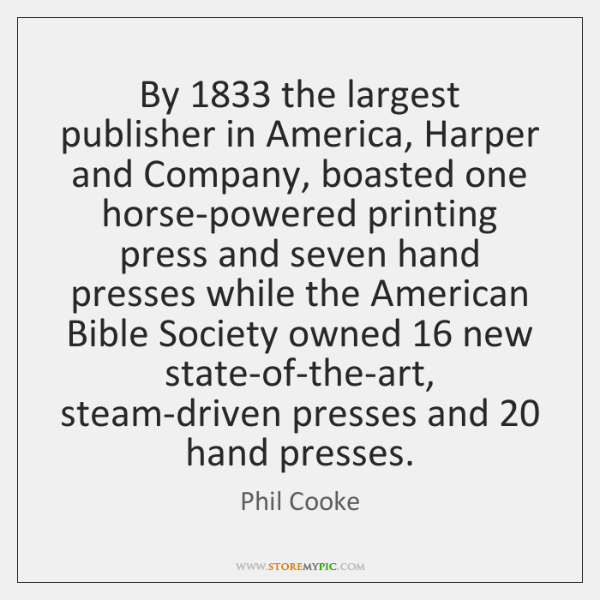 By 1833 the largest publisher in America, Harper and Company, boasted one horse-powered ...