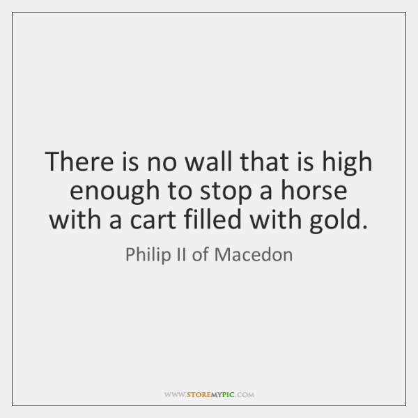 There is no wall that is high enough to stop a horse ...
