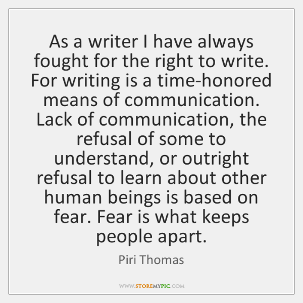 As a writer I have always fought for the right to write. ...