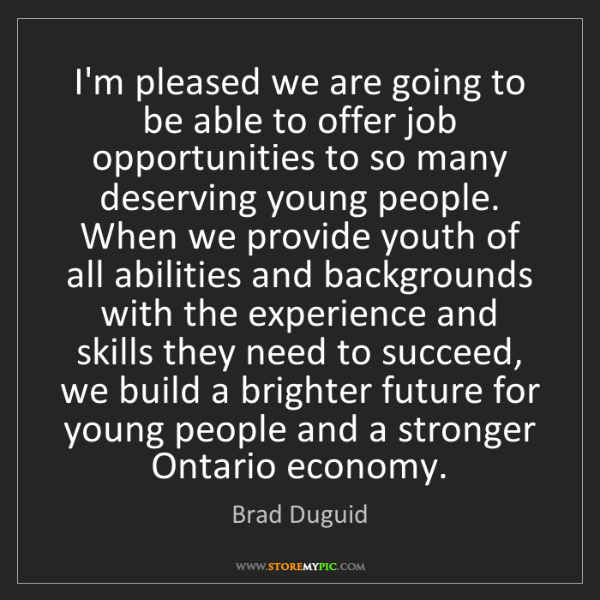 Brad Duguid: I'm pleased we are going to be able to offer job opportunities...